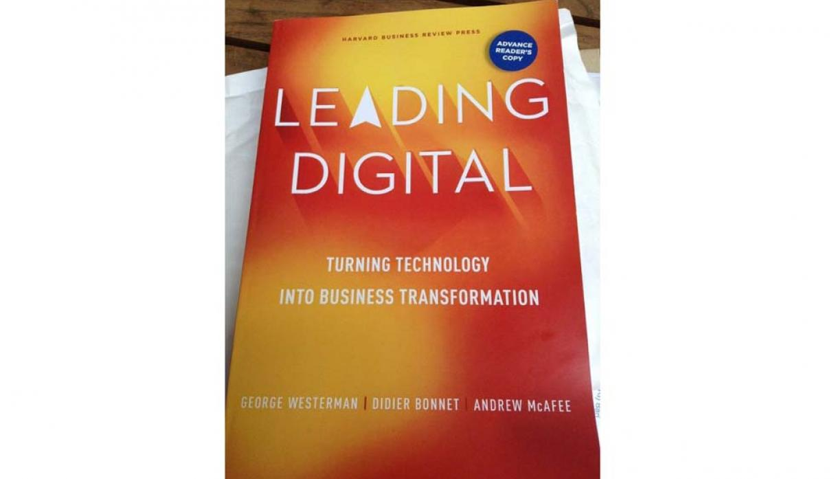 FOTOS 8 | Leading Digital. Turning Technology into Business Transformation. George Westerman, Andrew McAfee y Didier Bonnet. Harvard Business Review Press. Transformación Digital. Una guía perfecta para que tu empresa sobreviva en el mundo digital. Basánd